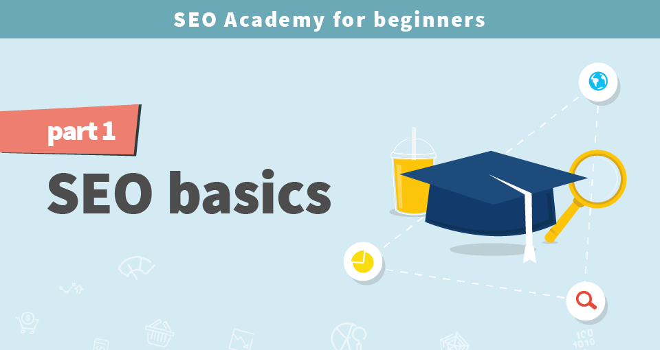 SEO Academy for beginners part 1: SEO basics