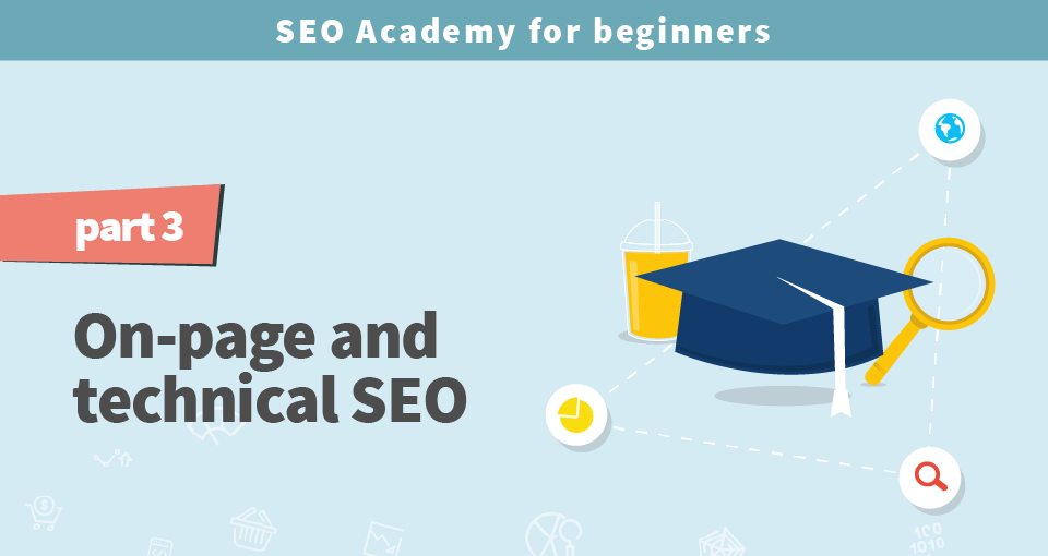 SEO Academy for beginners part 3: On-page and technical SEO
