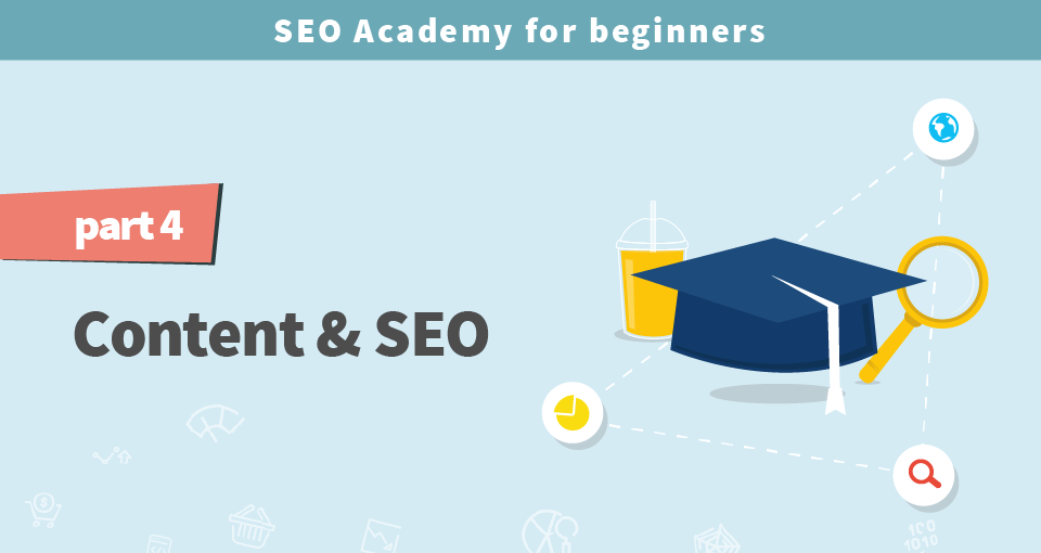 SEO Academy for beginners part 4: Content & SEO