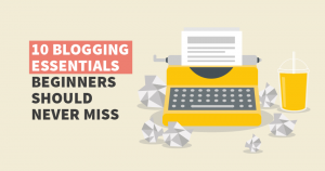 beginners blogging essentials tips